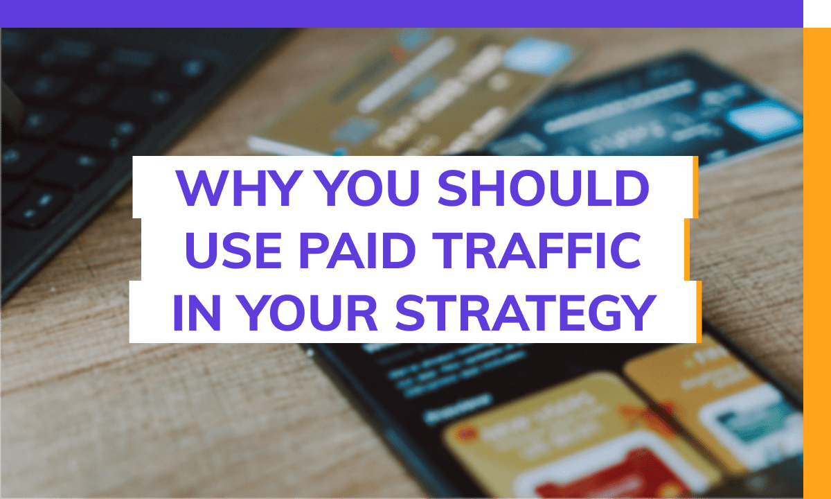 Why you should use paid traffic in your strategy